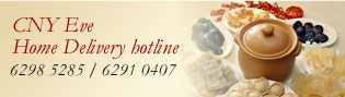 CNY Eve Home Delivery Hotline 6298 5285 / 6291 0407